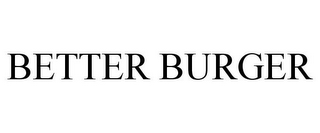 mark for BETTER BURGER, trademark #86937562