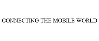 mark for CONNECTING THE MOBILE WORLD, trademark #86953545