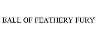mark for BALL OF FEATHERY FURY, trademark #86970051