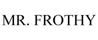 mark for MR. FROTHY, trademark #86972237