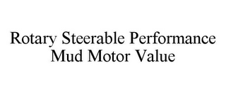 mark for ROTARY STEERABLE PERFORMANCE MUD MOTOR VALUE, trademark #86972926
