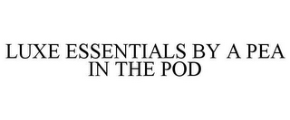 mark for LUXE ESSENTIALS BY A PEA IN THE POD, trademark #86979755