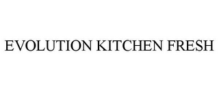mark for EVOLUTION KITCHEN FRESH, trademark #86980799
