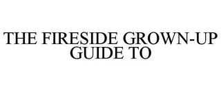 mark for THE FIRESIDE GROWN-UP GUIDE TO, trademark #86982067