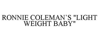 "mark for RONNIE COLEMAN'S ""LIGHT WEIGHT BABY"", trademark #87000611"