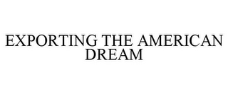 mark for EXPORTING THE AMERICAN DREAM, trademark #87001406