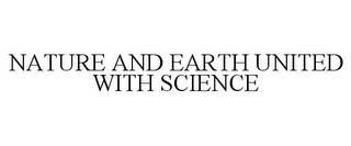 mark for NATURE AND EARTH UNITED WITH SCIENCE, trademark #87004750