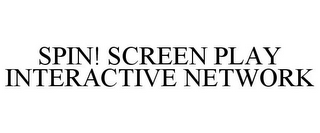 mark for SPIN! SCREEN PLAY INTERACTIVE NETWORK, trademark #87017521