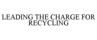 mark for LEADING THE CHARGE FOR RECYCLING, trademark #87024866
