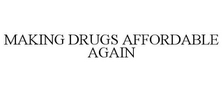 mark for MAKING DRUGS AFFORDABLE AGAIN, trademark #87030960