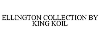 mark for ELLINGTON COLLECTION BY KING KOIL, trademark #87044861