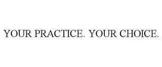 mark for YOUR PRACTICE. YOUR CHOICE., trademark #87047781