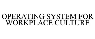 mark for OPERATING SYSTEM FOR WORKPLACE CULTURE, trademark #87048520