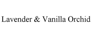 mark for LAVENDER & VANILLA ORCHID, trademark #87050587