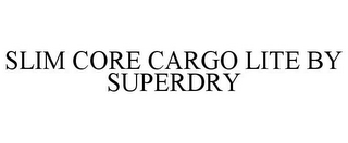 mark for SLIM CORE CARGO LITE BY SUPERDRY, trademark #87059505