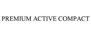 mark for PREMIUM ACTIVE COMPACT, trademark #87078308
