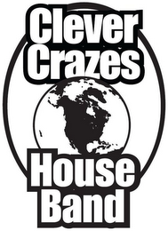 mark for CLEVER CRAZES HOUSE BAND, trademark #87083176