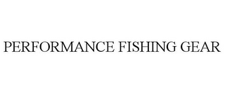 mark for PERFORMANCE FISHING GEAR, trademark #87108380