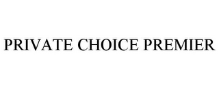 mark for PRIVATE CHOICE PREMIER, trademark #87126934