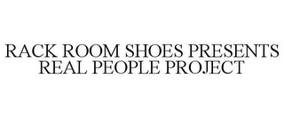 mark for RACK ROOM SHOES PRESENTS REAL PEOPLE PROJECT, trademark #87127701