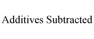 mark for ADDITIVES SUBTRACTED, trademark #87129332