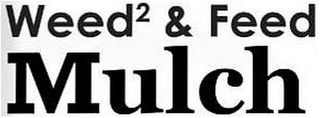 mark for WEED2 & FEED MULCH, trademark #87129529