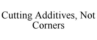 mark for CUTTING ADDITIVES, NOT CORNERS, trademark #87135401