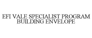 mark for EFI VALE SPECIALIST PROGRAM BUILDING ENVELOPE, trademark #87142116