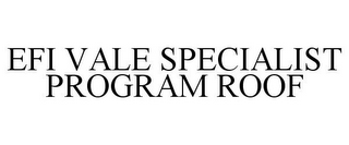 mark for EFI VALE SPECIALIST PROGRAM ROOF, trademark #87142119