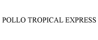 mark for POLLO TROPICAL EXPRESS, trademark #87150927