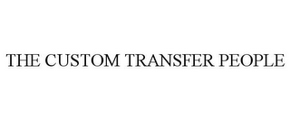 mark for THE CUSTOM TRANSFER PEOPLE, trademark #87190002