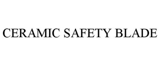 mark for CERAMIC SAFETY BLADE, trademark #87198349
