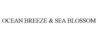 mark for OCEAN BREEZE & SEA BLOSSOM, trademark #87216615