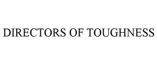 mark for DIRECTORS OF TOUGHNESS, trademark #87218138