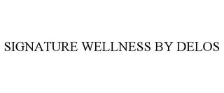 mark for SIGNATURE WELLNESS BY DELOS, trademark #87219791