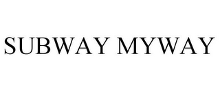 mark for SUBWAY MYWAY, trademark #87225041
