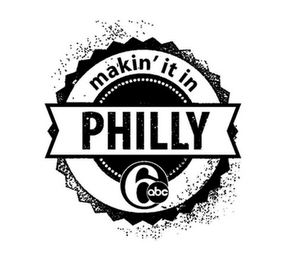 mark for MAKIN' IT IN PHILLY 6 ABC, trademark #87233955