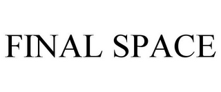 mark for FINAL SPACE, trademark #87275116