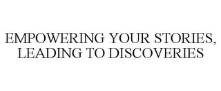 mark for EMPOWERING YOUR STORIES, LEADING TO DISCOVERIES, trademark #87280152