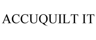 mark for ACCUQUILT IT, trademark #87281968