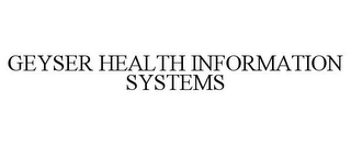 mark for GEYSER HEALTH INFORMATION SYSTEMS, trademark #87283243