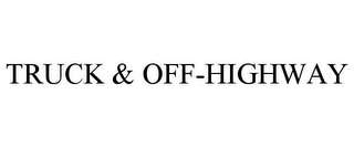 mark for TRUCK & OFF-HIGHWAY, trademark #87295080
