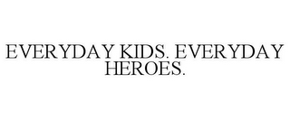 mark for EVERYDAY KIDS. EVERYDAY HEROES., trademark #87316251