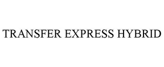 mark for TRANSFER EXPRESS HYBRID, trademark #87318229