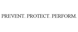 mark for PREVENT. PROTECT. PERFORM., trademark #87345856