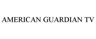 mark for AMERICAN GUARDIAN TV, trademark #87381168