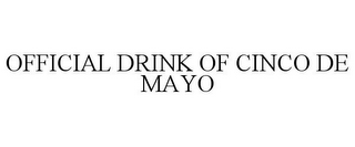 mark for OFFICIAL DRINK OF CINCO DE MAYO, trademark #87418280