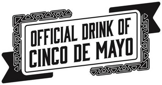 mark for OFFICIAL DRINK OF CINCO DE MAYO, trademark #87418288