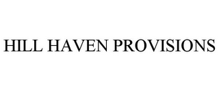 mark for HILL HAVEN PROVISIONS, trademark #87424214