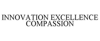 mark for INNOVATION EXCELLENCE COMPASSION, trademark #87455703